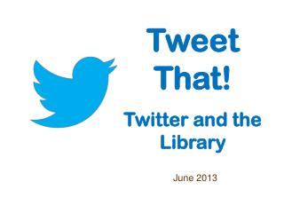 Tweet That! Twitter and the Library