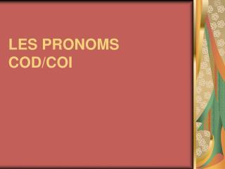 LES PRONOMS COD/COI