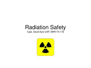 Radiation Safety Capt. David Ayre CAP, SWR-TX-176