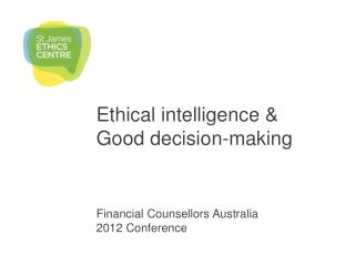 Ethical intelligence & Good decision-making Financial Counsellors Australia 2012 Conference