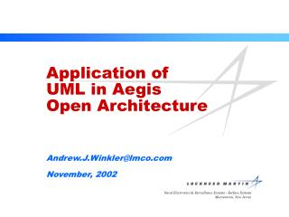 Application of UML in Aegis Open Architecture  Andrew.J.Winkler@lmco November, 2002