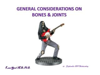 GENERAL CONSIDERATIONS ON BONES & JOINTS