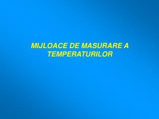 MIJLOACE DE MASURARE A TEMPERATURILOR