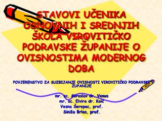 POVJERENSTVO ZA SUZBIJANJE OVISNOSTI VIROVITIČKO PODRAVSKE ŽUPANIJE mr. sc. Miroslav dr. Venus