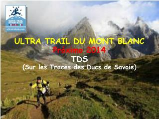 ULTRA TRAIL DU MONT BLANC  Próximo 2014 TDS  (Sur les Traces des  Ducs  de Savoie)