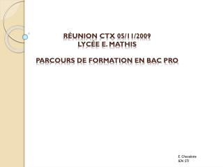 Réunion  Ctx  05/11/2009 Lycée E. Mathis  PARCOURS DE FORMATION en BAC PRO