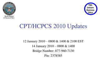CPT/HCPCS 2010 Updates 12 January 2010 – 0800 & 1400 & 2100 EST 14 January 2010 – 0800 & 1400