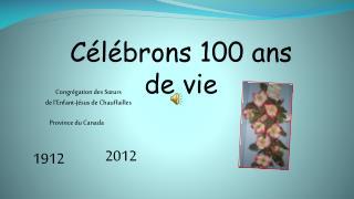 Célébrons 100 ans de vie