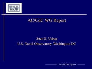 AC/CdC WG Report Sean E. Urban U.S. Naval Observatory, Washington DC