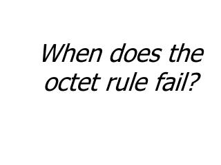 When does the octet rule fail?