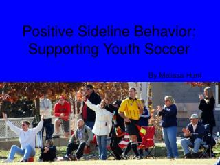Positive Sideline Behavior: Supporting Youth Soccer