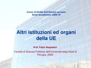 Corso di Diritto dell'Unione europea Anno accademico 2009-10 Altri istituzioni ed organi della UE