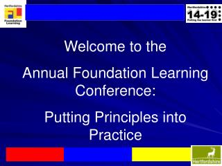 Welcome to the  Annual Foundation Learning Conference: Putting Principles into Practice