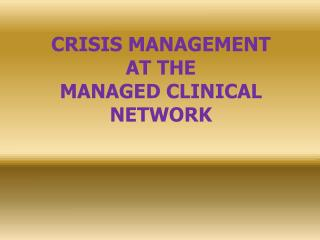 CRISIS MANAGEMENT AT THE MANAGED CLINICAL NETWORK