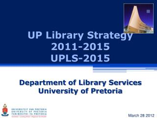 UP Library Strategy 2011-2015 UPLS-2015
