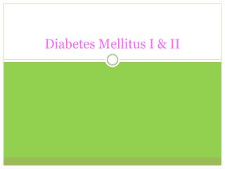 Diabetes Mellitus I & II