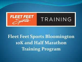 Fleet Feet Sports Bloomington  10K and Half Marathon  Training Program