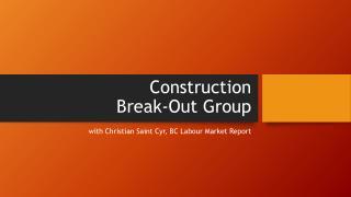 Construction Break-Out Group