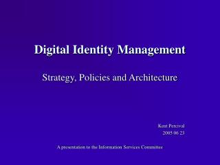 Digital Identity Management Strategy, Policies and Architecture