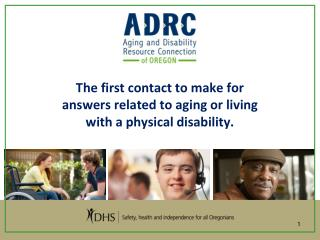 The first contact to make for answers related to aging or living with a physical disability.