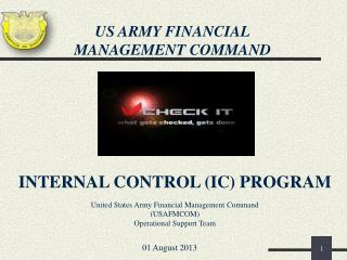 INTERNAL CONTROL (IC) PROGRAM United States Army Financial Management Command (USAFMCOM)