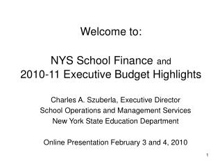 Welcome to:  NYS School Finance and  2010-11 Executive Budget Highlights