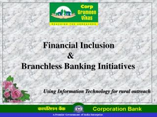 Financial Inclusion                       & Branchless Banking Initiatives