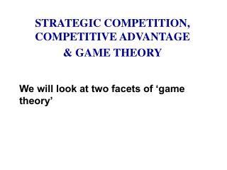 STRATEGIC COMPETITION, COMPETITIVE ADVANTAGE & GAME THEORY