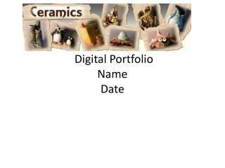Digital Portfolio  Name Date