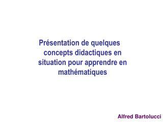 Présentation de quelques concepts didactiques en situation pour apprendre en mathématiques