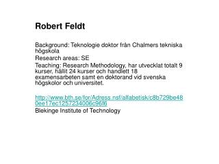Robert Feldt  Background: T eknologie doktor fr�n Chalmers tekniska h�gskola Research areas: SE