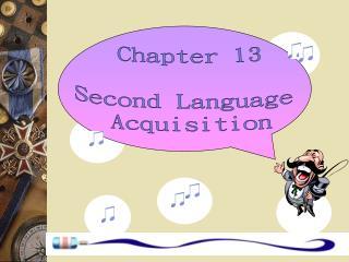 Chapter 13 Second Language  Acquisition