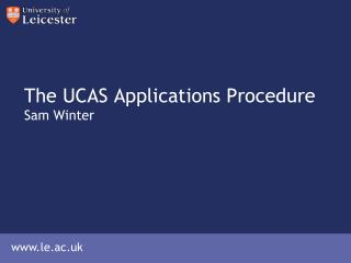 The UCAS Applications Procedure Sam Winter