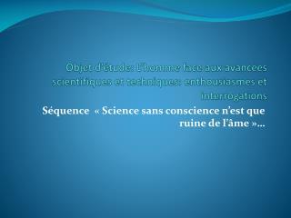 Séquence  « Science  sans conscience n'est que ruine de l'âme»…