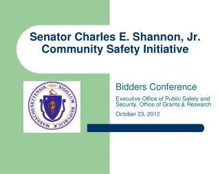 Senator Charles E. Shannon, Jr.  Community Safety Initiative