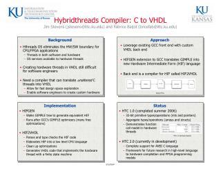 Hybridthreads Compiler: C to VHDL Jim Stevens jstevensittc.ku and Fabrice Baijot bricefabittc.ku