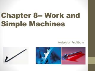 Chapter  8-- Work  and Simple  Machines Material on Final Exam
