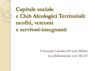 Capitale sociale  e Club  Alcologici  Territoriali: neofiti, veterani  e servitori-insegnanti
