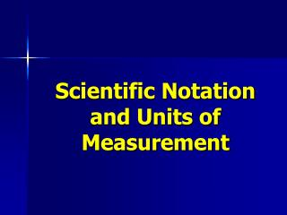 Scientific Notation and Units of Measurement
