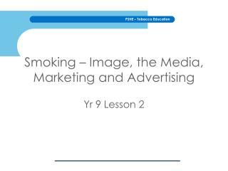 Smoking – Image, the Media, Marketing and Advertising