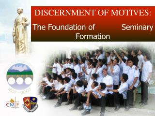 DISCERNMENT OF MOTIVES: The Foundation of           Seminary Formation