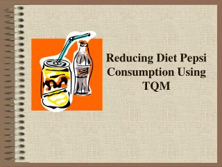 Reducing Diet Pepsi Consumption Using TQM