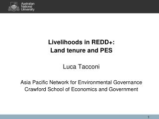 Livelihoods in REDD+: Land tenure and PES Luca Tacconi
