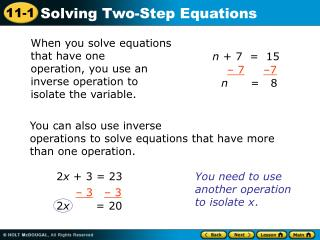 When you solve equations that have one  operation, you use an inverse operation to