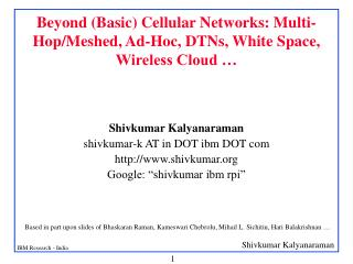 Beyond (Basic) Cellular Networks: Multi-Hop/Meshed, Ad-Hoc, DTNs, White Space, Wireless Cloud …