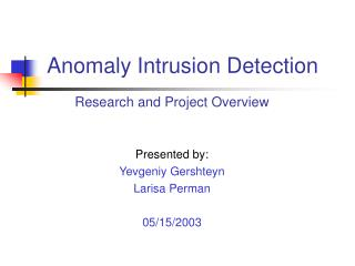 Research and Project Overview Presented by: Yevgeniy Gershteyn Larisa Perman 05/15/2003