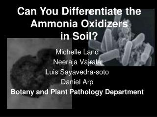 Michelle Land Neeraja Vajrala Luis Sayavedra-soto Daniel Arp Botany and Plant Pathology Department