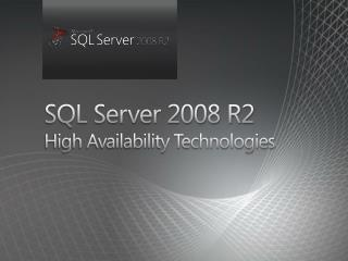 SQL Server 2008 R2 High Availability Technologies
