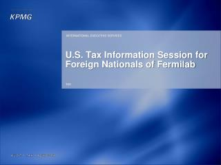 U.S. Tax Information Session for Foreign Nationals of  Fermilab
