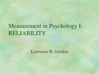Measurement in Psychology I: RELIABILITY